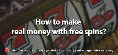 How to make real money with free spins
