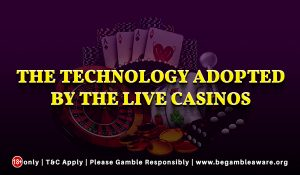 The technology adopted by the live casinos