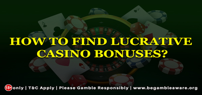 How to find lucrative casino bonuses?