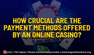 How crucial are the payment methods offered by an online casino