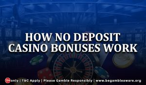 How No Deposit Casino Bonuses work?