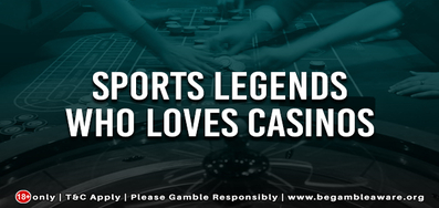 Sports Legends Who Love Casinos