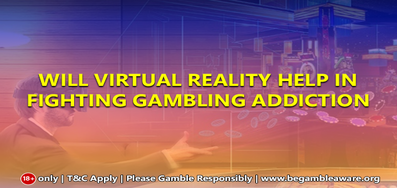 Will Virtual Reality Help in Fighting Gambling Addiction?