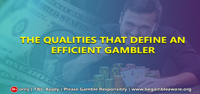 The qualities that define an efficient gambler