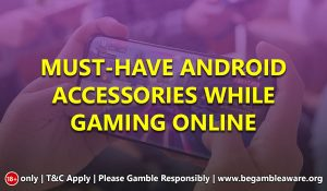 Must-have Android Accessories while Gaming Online