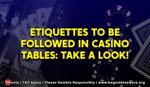 Etiquettes to be followed in Casino Tables Take a look