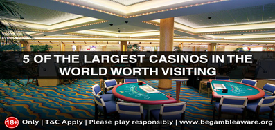 5 of the Largest Casinos in the World Worth Visiting