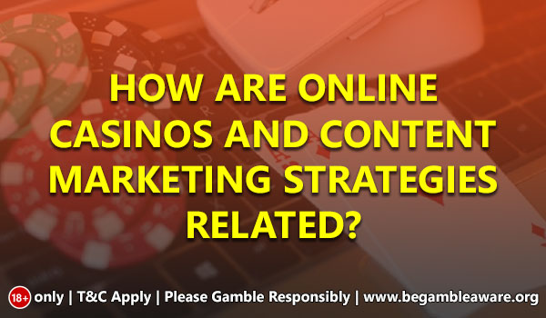 How are Online Casinos and Content Marketing Strategies Related?
