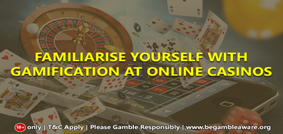 Familiarise yourself with Gamification at Online Casinos
