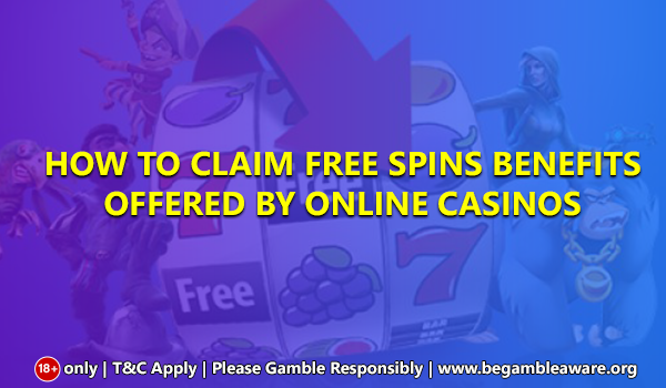 How to claim Free Spins Benefits offered by online casinos