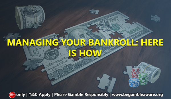 Managing Your Bankroll: Here is how