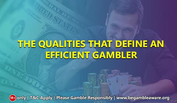 The qualities that define an efficient gambler