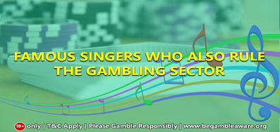 Famous Singers Who Also Rule The Gambling Sector