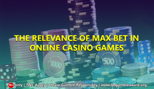 The relevance of Max Bet in online casino games