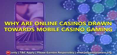 Why are online casinos drawn towards Mobile Casino Gaming